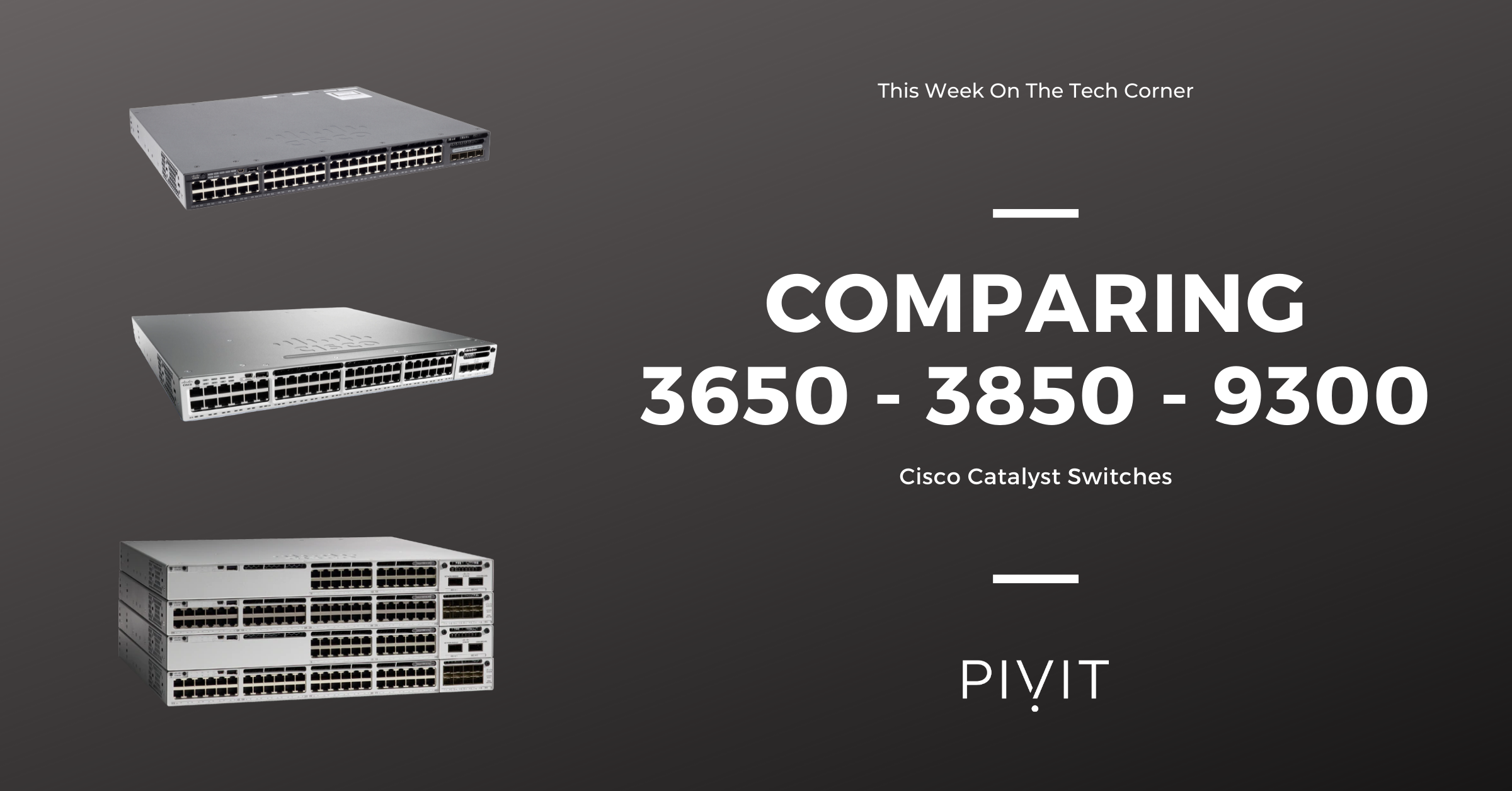 Comparing the Cisco 3560, 3850, and 9300 Switches