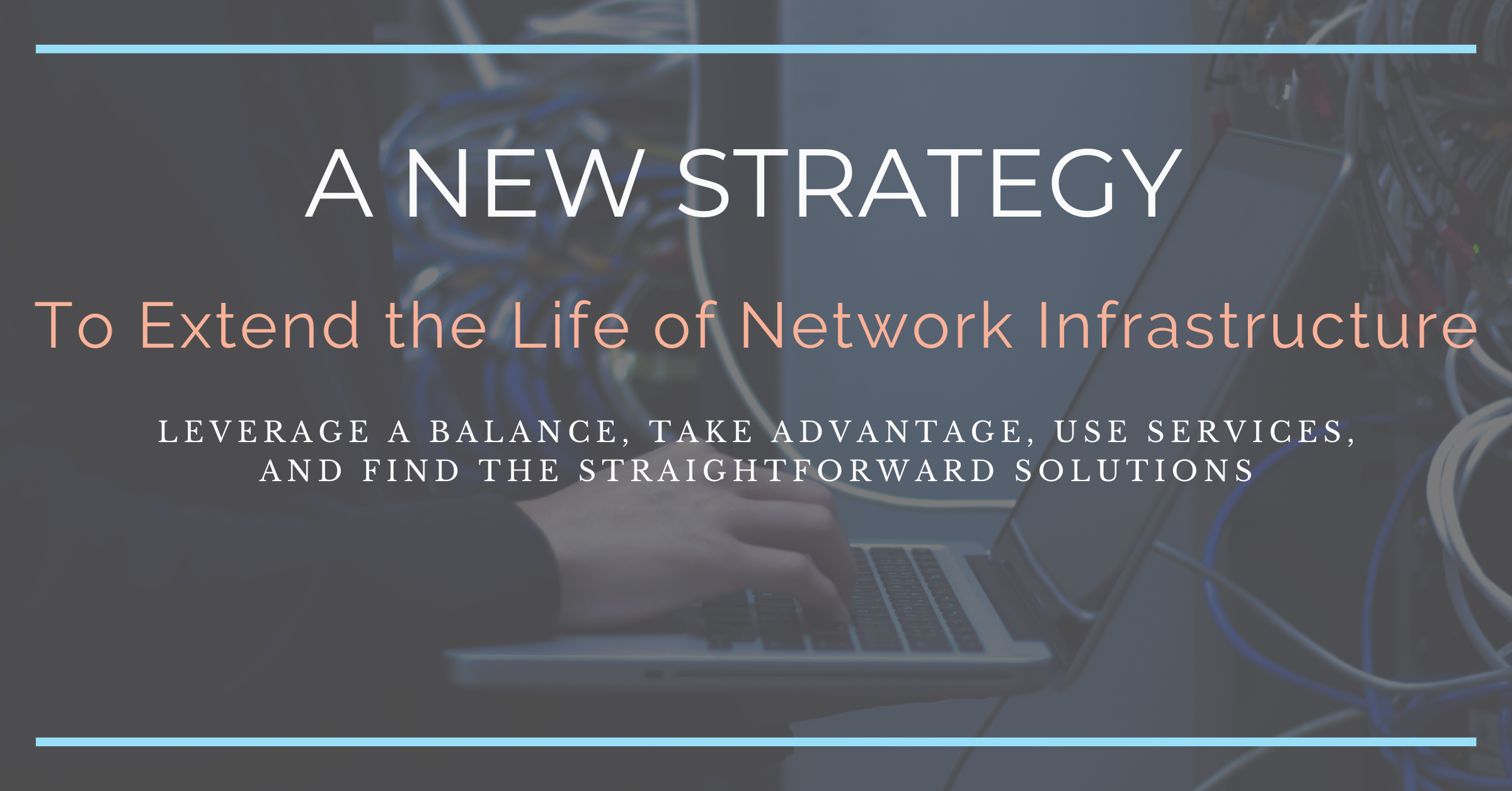 Extending the Useful Life of Your Existing Network Infrastructure