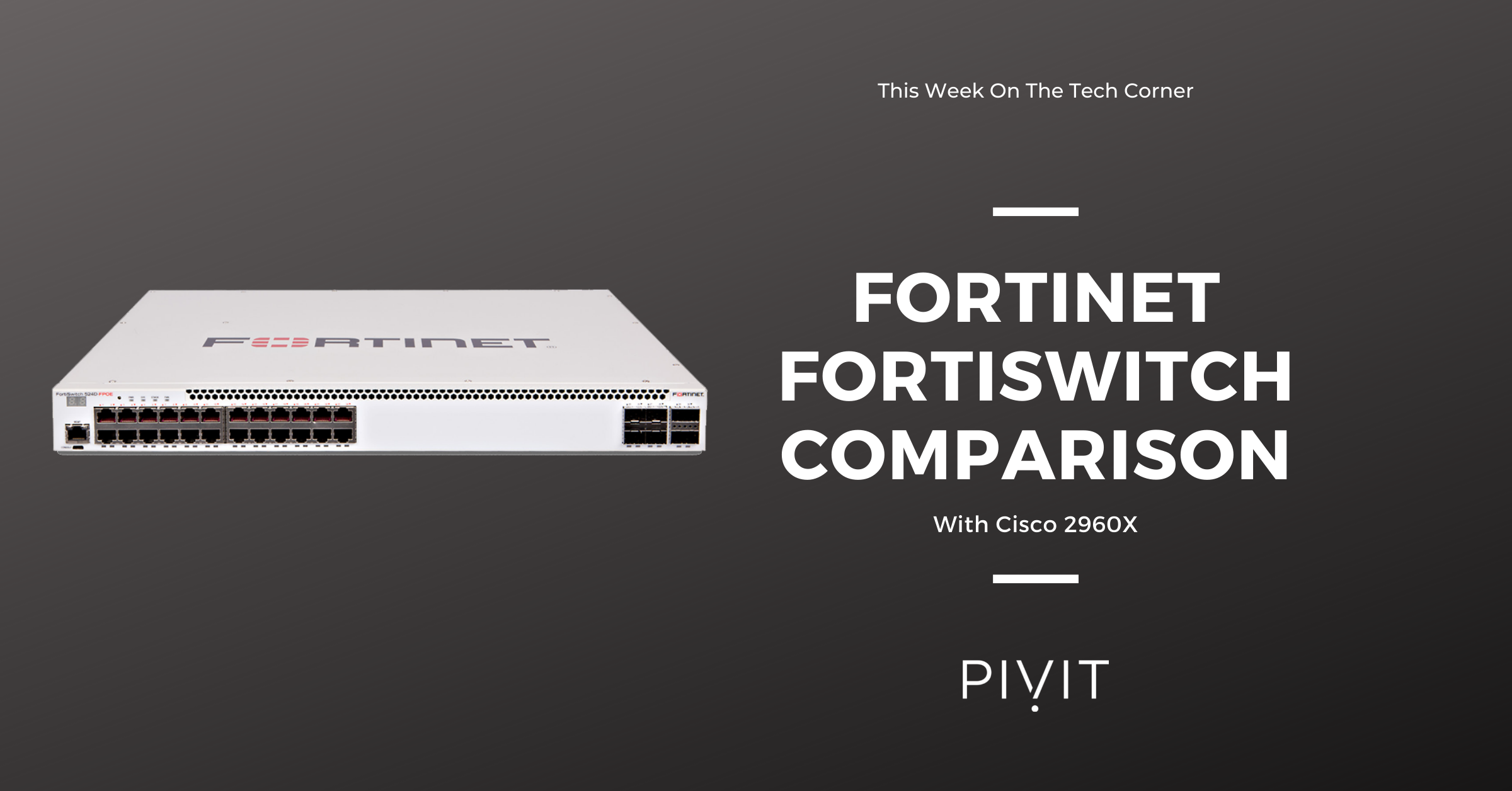 Fortinet FortiSwitch comparison featured image with PivIT branding and an image of the unit