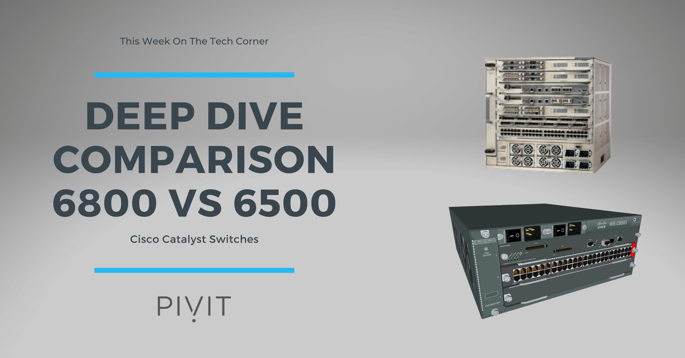 Deep Dive Comparison: Cisco's Catalyst 6500 & 6800 Switches