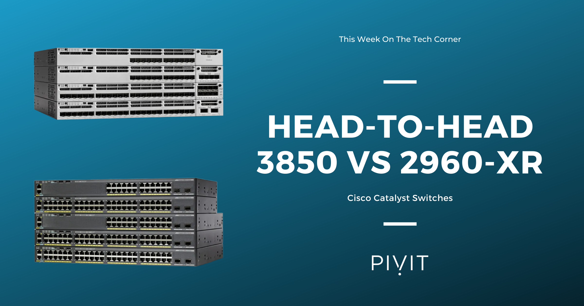 Comparing the 2960-XR & 3850 Switches to Step Up Your Network Capacity