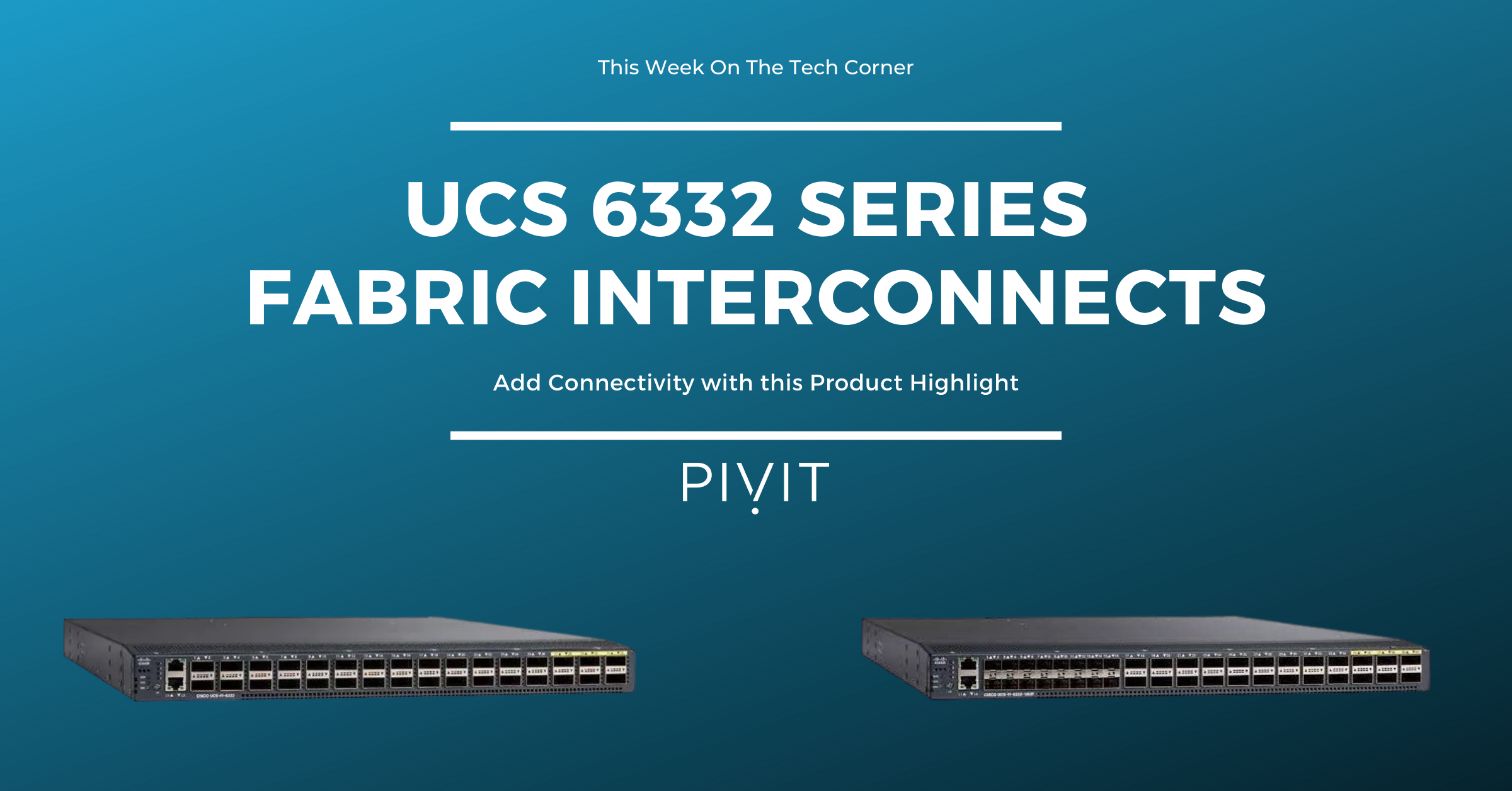All You Need to Know About the Cisco UCS 6332 Fabric Interconnect