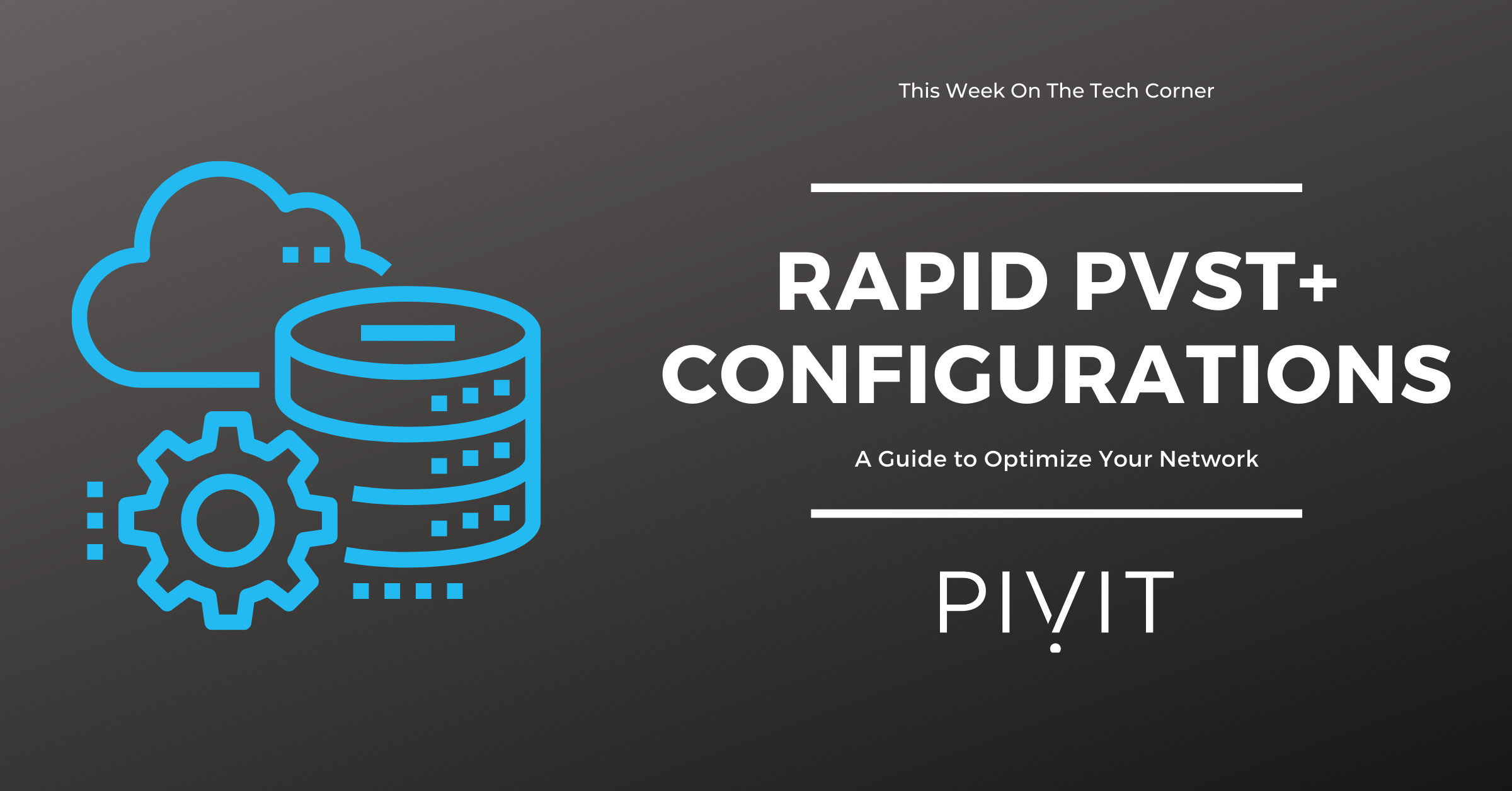 A Guide to Optimize Network Performance by Configuring Rapid PVST+
